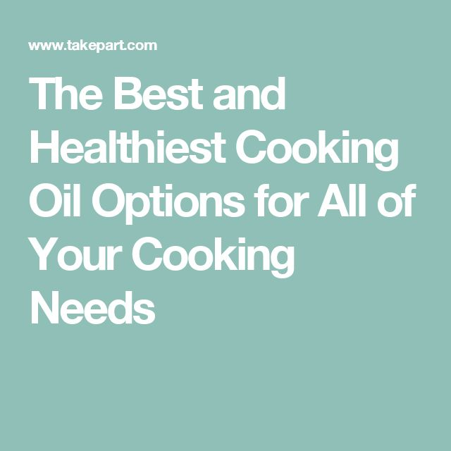 The Best and Healthiest Cooking Oil Options for All of Your Cooking Needs