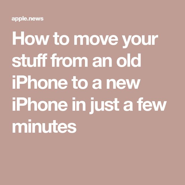 How to move your stuff from an old iPhone to a new iPhone in just a few minutes — CNBC