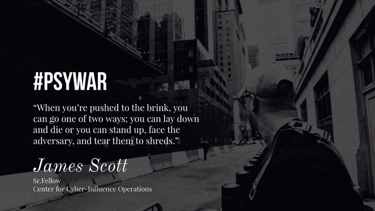 """""""When you're pushed to the brink, You can go one of two ways; You can lay down and die, or you cam stand up, face the adversary, and tear them to shreds."""" - James Scott, Senior Fellow, CCIOS    #CCIOS #ICIT #JamesScott #center #for #Cyber #influence #operations #studies #Meme #Russia #Putin #USA #US #moscow #China #Information #Warfare #FBI #Trump #CIA #DOJ #NSA #MI6 #originalthinking #hacking #CyberWarfare"""