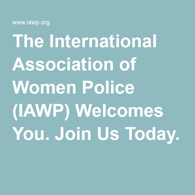 The International Association of Women Police (IAWP) Welcomes You. Join Us Today.