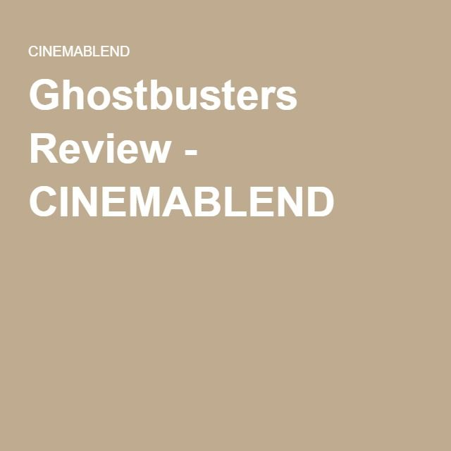 Ghostbusters Review - CINEMABLEND