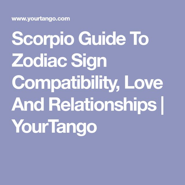 Scorpio Guide To Zodiac Sign Compatibility, Love And Relationships | YourTango