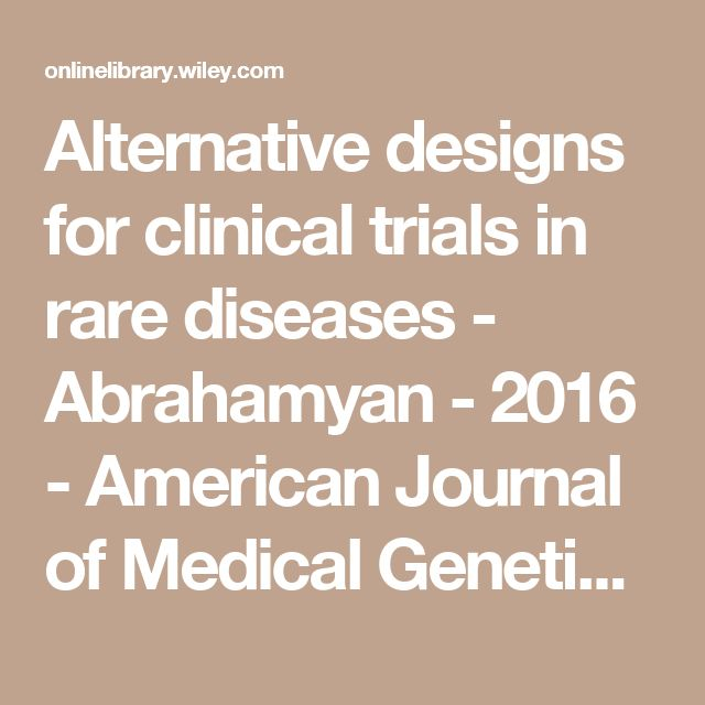 Alternative designs for clinical trials in rare diseases - Abrahamyan - 2016 - American Journal of Medical Genetics Part C: Seminars in Medical Genetics - Wiley Online Library