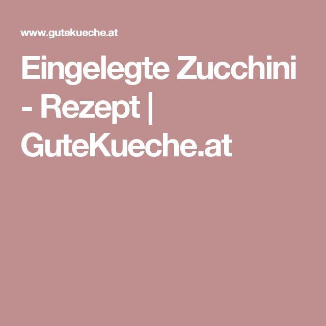 Eingelegte Zucchini - Rezept | GuteKueche.at
