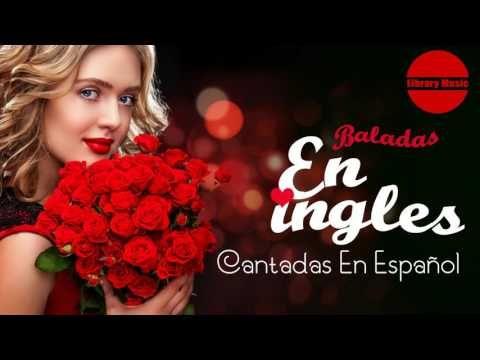 Baladas en ingles cantadas en Español - BALADAS ROMANTICAS EXITOS - YouTube