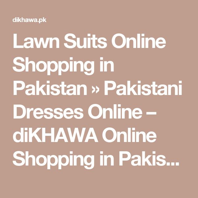 Lawn Suits Online Shopping in Pakistan » Pakistani Dresses Online – diKHAWA Online Shopping in Pakistan