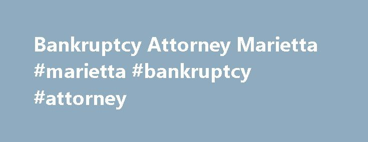 Bankruptcy Attorney Marietta #marietta #bankruptcy #attorney http://detroit.remmont.com/bankruptcy-attorney-marietta-marietta-bankruptcy-attorney/  # Chapter 7 Bankruptcy / Chapter 13 Bankruptcy Bankruptcy Attorney John C. Barrett understands that you would not be reading this page if you were not thinking about the bankruptcy option. Imagine what a relief it would be if we could stop those harassing phone calls, annoying letters, garnishments and save your house from foreclosure…