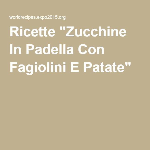 """Ricette """"Zucchine In Padella Con Fagiolini E Patate"""""""