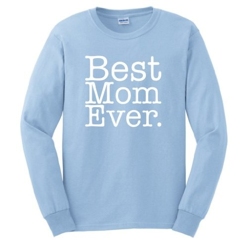 Best Mom Ever. Long Sleeve T-Shirt Funny Worlds Greatest Grandfather Grandmother Family Reunion Dad Dad Father Mother Grandson Granddaughter Cute Gift Long Sleeve Tee Large Light Blue