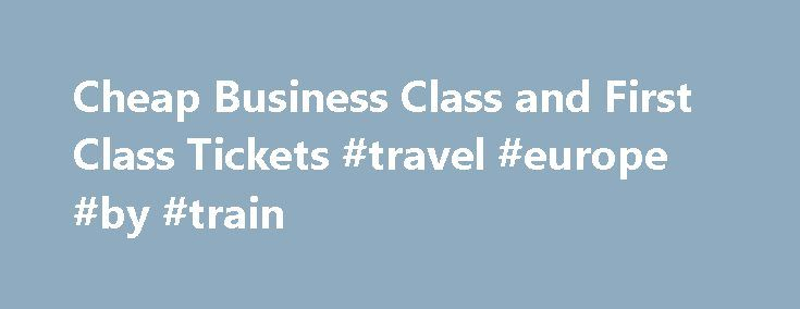 Cheap Business Class and First Class Tickets #travel #europe #by #train http://nef2.com/cheap-business-class-and-first-class-tickets-travel-europe-by-train/  #cheapest airline tickets # Your Destination for Cheap Business & First Class Tickets WELCOME to CheapBizClass Cheap Business Class Tickets Are Moments Away You need a business class or first class ticket without spending your entire annual travel budget doing so. You've arrived at the right place! Take a moment to search for the…