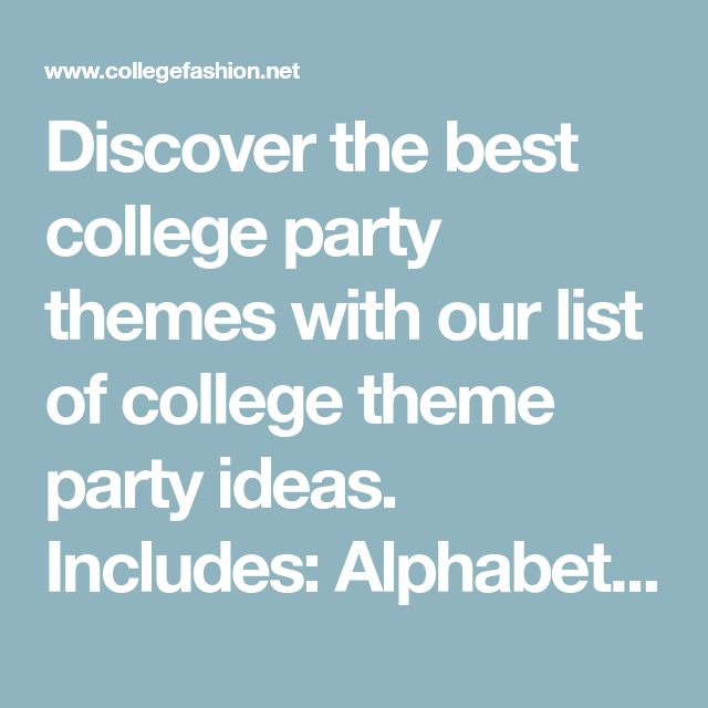 Discover the best college party themes with our list of college theme party ideas. Includes: Alphabet, high school stereotype, and more.