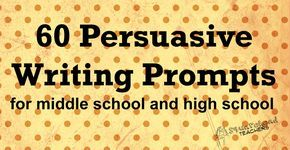 Persuasive Writing Prompts for Middle School & High School