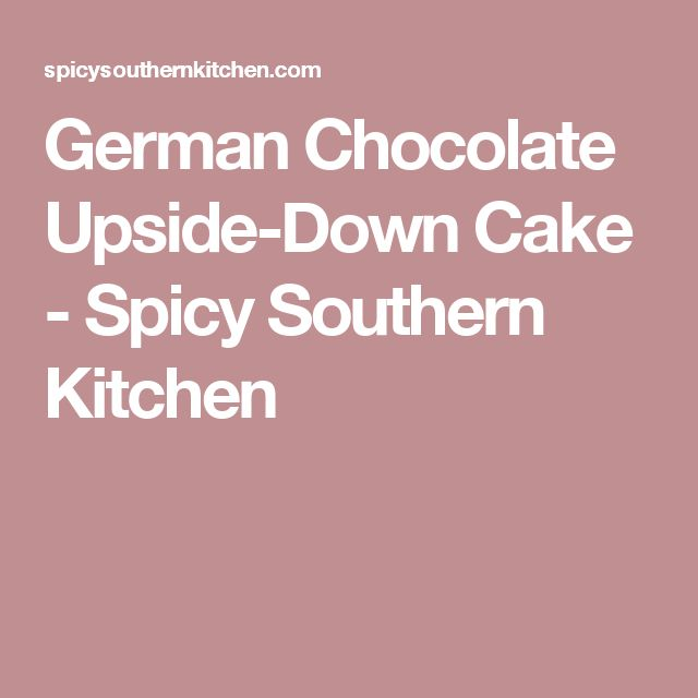 German Chocolate Upside-Down Cake - Spicy Southern Kitchen