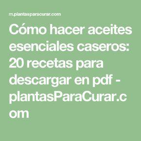 Cómo hacer aceites esenciales caseros: 20 recetas para descargar en pdf - plantasParaCurar.com