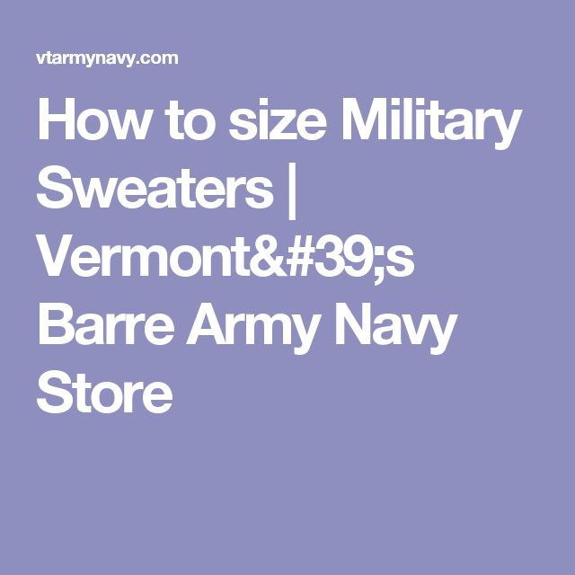 How to size Military Sweaters  | Vermont's Barre Army Navy Store