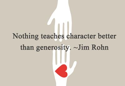 """Nothing teaches character better than generosity"" -Jim Rohn  #philanthropy #charity #giveback"