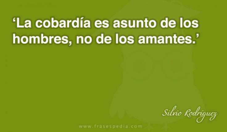 La cobardía es asunto de los hombres, no de los amantes.