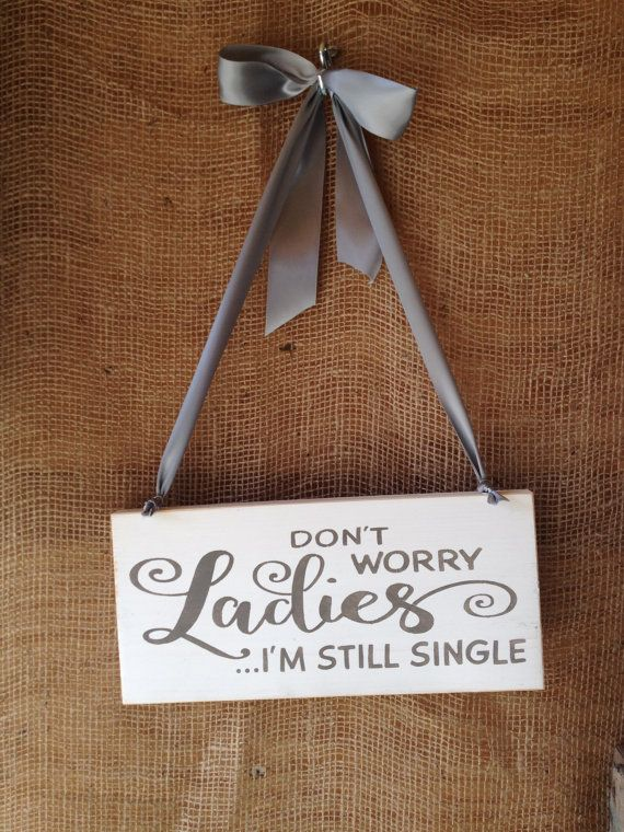 For my boys --- Don't Worry Ladies I'm Still Single Hanpainted by IzzyBVintageMe