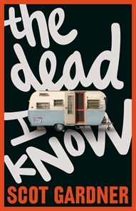 Fiction for years 7-9: The Dead I Know by Scot Gardner