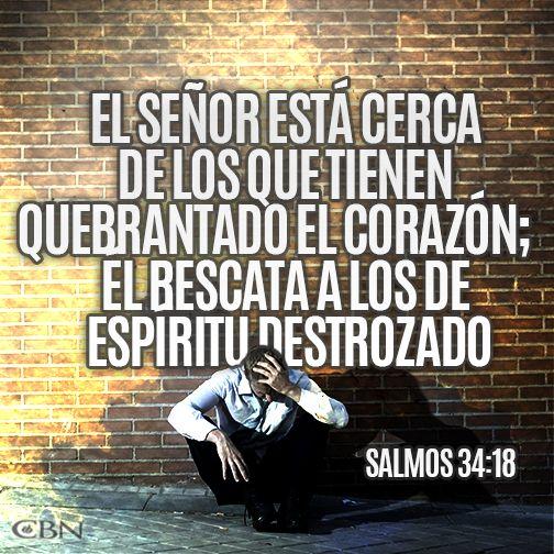 Salmos 34:18 Cercano está Jehová a los quebrantados de corazón; y salva a los contritos de espíritu.♔