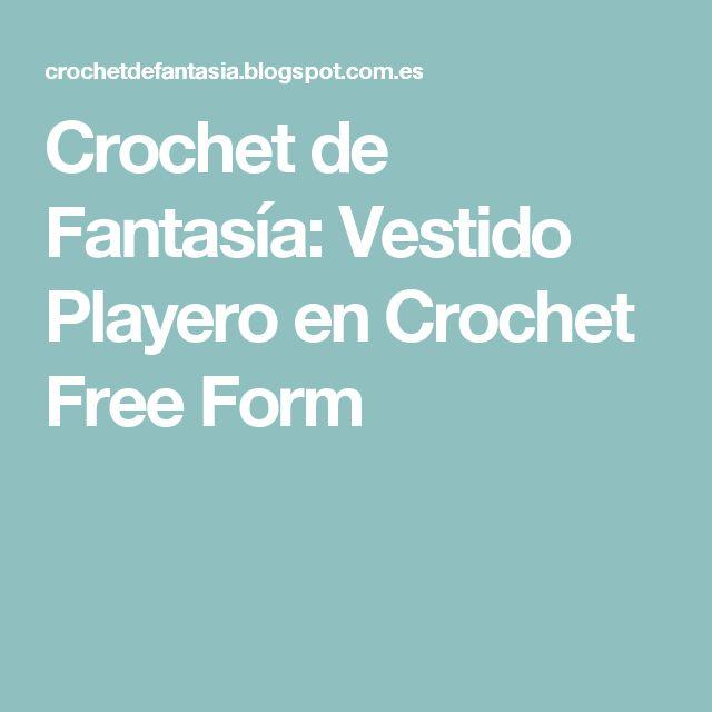 Crochet de Fantasía: Vestido Playero en Crochet Free Form