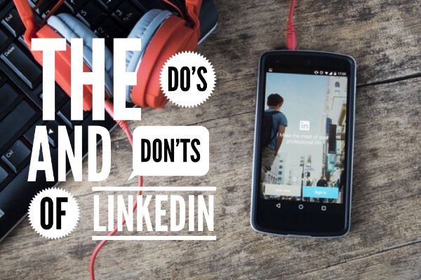 The Social Media Do's and Don't's: LinkedIn