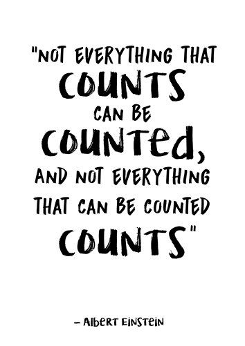 Not Everything That Counts Can Be Counted And Not Everything That