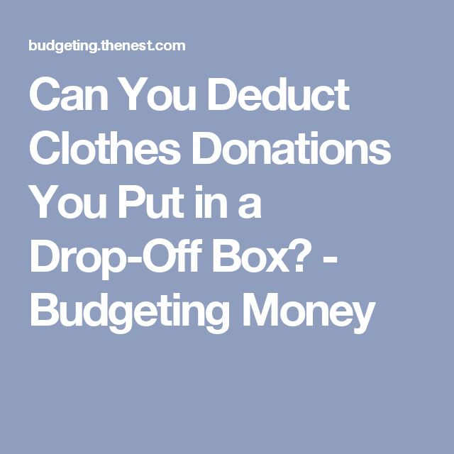 Can You Deduct Clothes Donations You Put in a Drop-Off Box? - Budgeting Money
