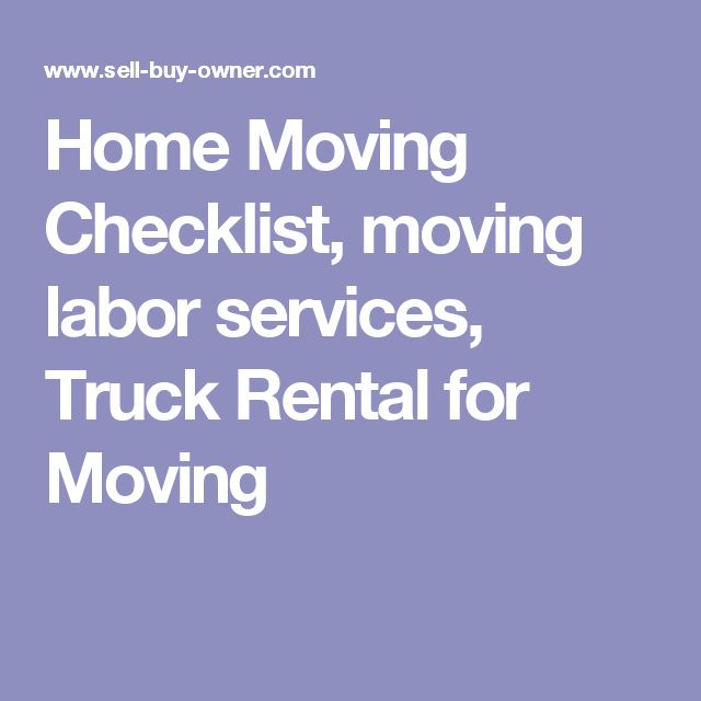 Home Moving Checklist, moving labor services, Truck Rental for Moving