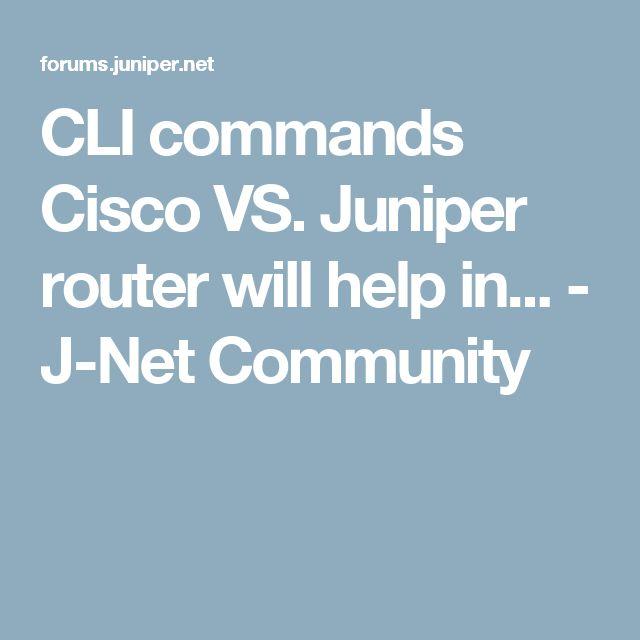 CLI commands Cisco VS. Juniper router will help in... - J-Net Community