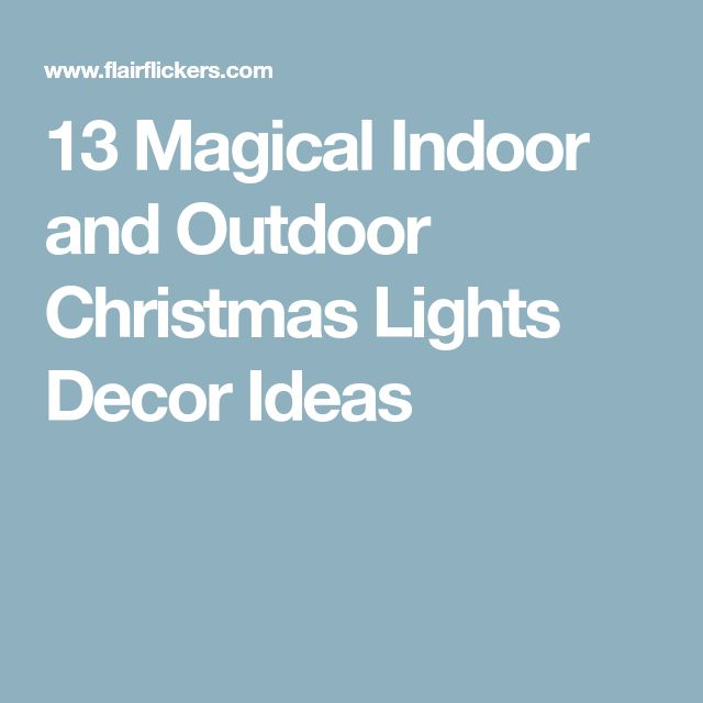 13 Magical Indoor and Outdoor Christmas Lights Decor Ideas #christmaslightstips