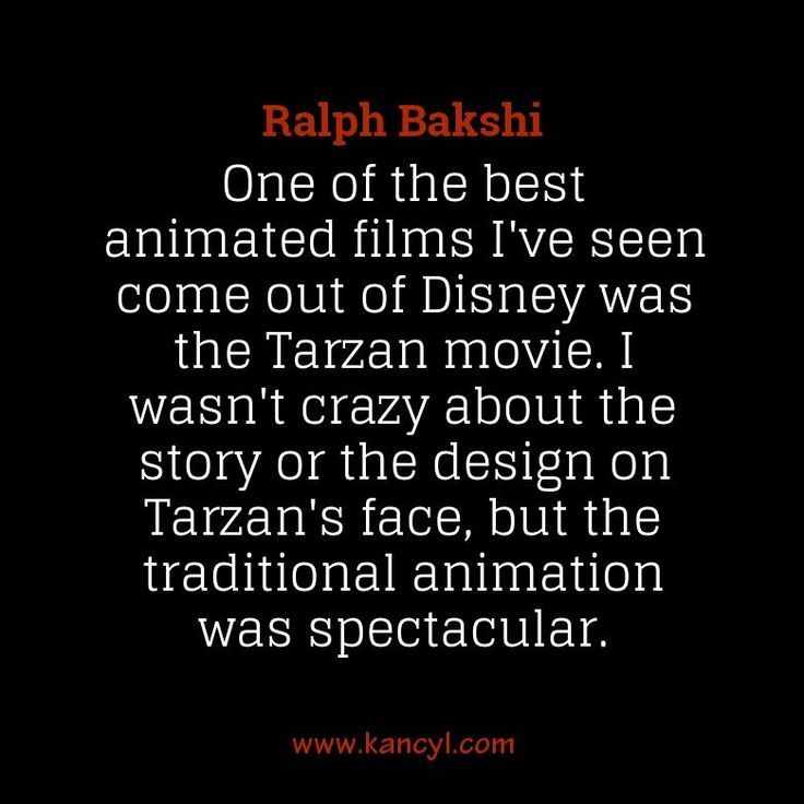 """""""One of the best animated films I've seen come out of Disney was the Tarzan movie. I wasn't crazy about the story or the design on Tarzan's face, but the traditional animation was spectacular."""", Ralph Bakshi"""