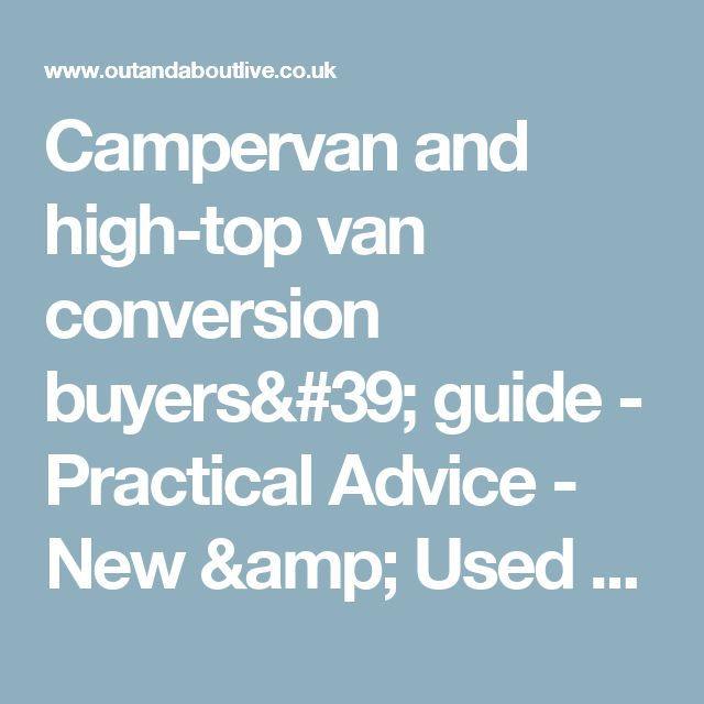 Campervan And High Top Van Conversion Buyers Guide