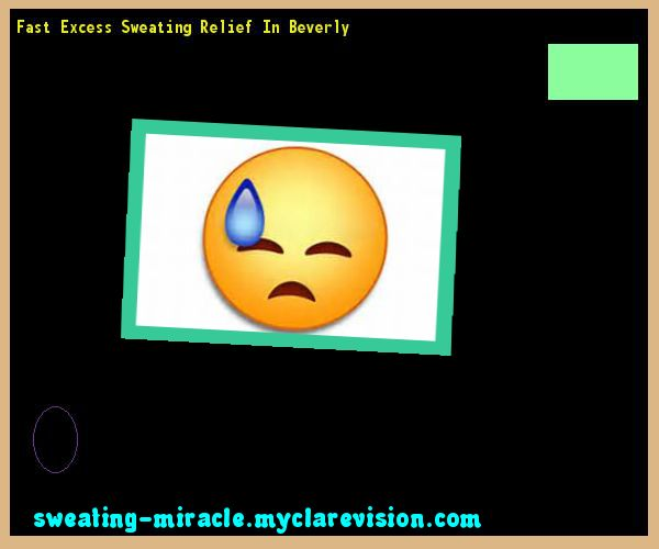 Fast Excess Sweating Relief In Beverly 213601 - Your Body to Stop Excessive Sweating In 48 Hours - Guaranteed!
