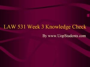 www.UopStudents.com University of Phoenix LAW 531 Week 3 Knowledge Check Want to see the complete Knowledge Check..?? Click here http://goo.gl/8B5B0P