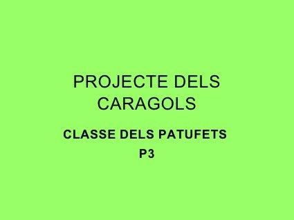 Projecte dels caragols by Escola Masquefa II, via Slideshare
