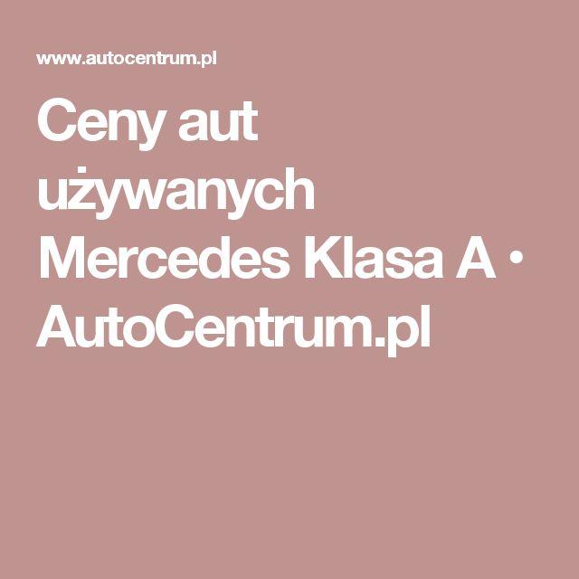 Ceny aut używanych Mercedes Klasa A • AutoCentrum.pl