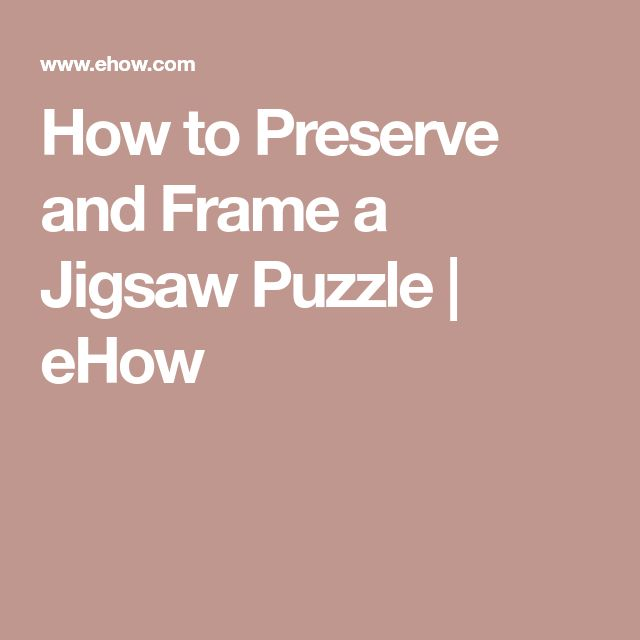 How to Preserve and Frame a Jigsaw Puzzle | eHow