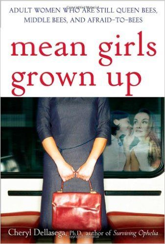 Mean Girls Grown Up: Adult Women Who Are Still Queen Bees, Middle Bees, and Afraid-to-Bees: Cheryl Dellasega PhD: 9780470168752: Amazon.com: Books