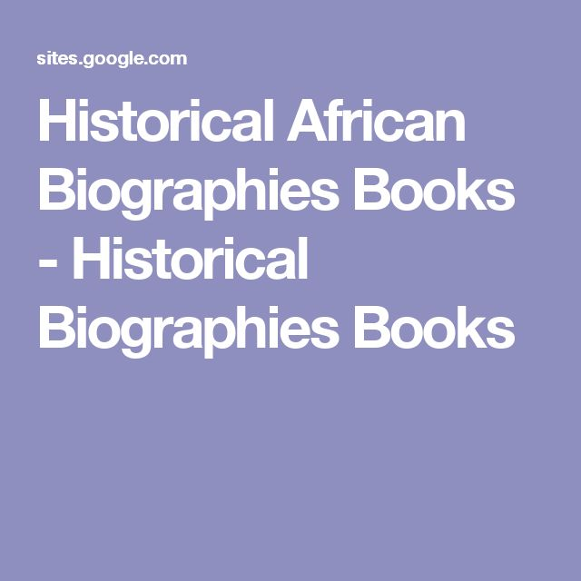 Historical African Biographies Books - Historical Biographies Books