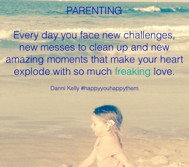 #parenting #challenges #messes #moments #love #quote #happyyouhappythem