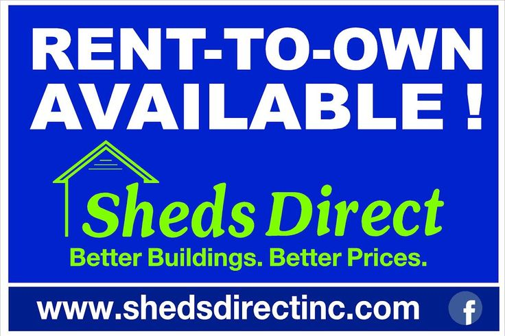 Buy or Rent to Own with Sheds Direct!