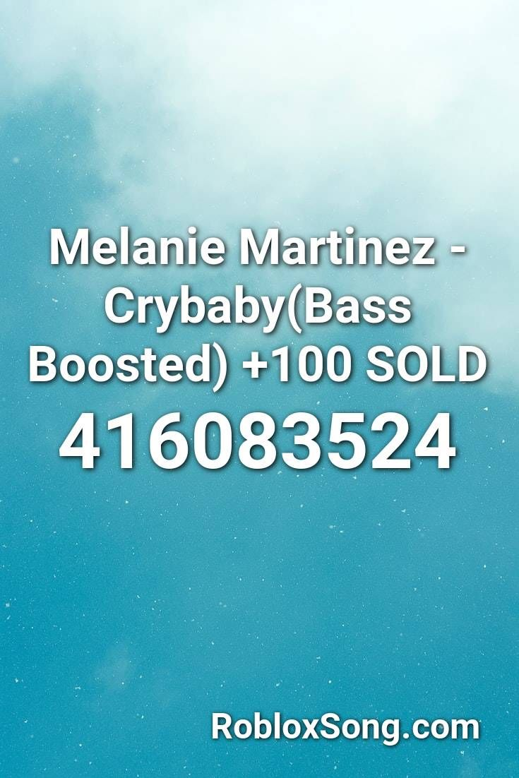 Melanie Martinez Crybaby Bass Boosted 100 Sold Roblox Id