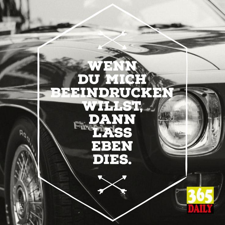 Wenn du mich beeindrucken willst.  Dann lass eben dies.   Superbody, Supercar oder Superkonto: Hilft hier nicht weiter. Denn Charakter ist gefragt.     #Superbody #Supercar #Superkonto Super      #Beeindrucken  #Angraben  #Sexy  #Sportwagen        #Ehe  #Verliebt  #Verehren  #Verehrer  #Sinnlich   #Sie  #Geliebte      #Liebe   #Angeber    #Angeben  #Ablehnen  #Ablehnung  #Sexy #Zweisitzer     #Luftig
