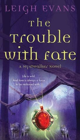 53 best review 2012 images on pinterest books to read books and title the trouble with fate author leigh evans genre urban fantasyparanormal romance series mystwalker book publication date december fandeluxe Epub