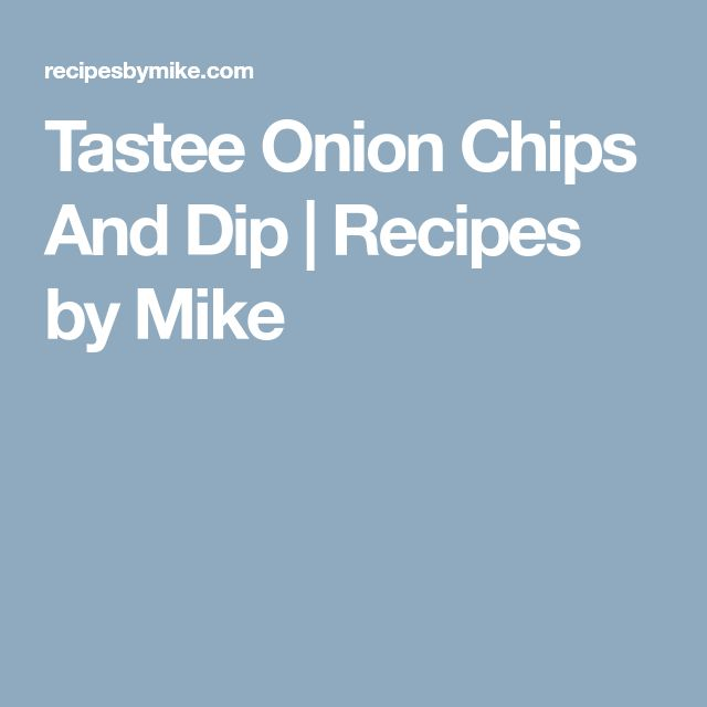 Tastee Onion Chips And Dip   Recipes by Mike