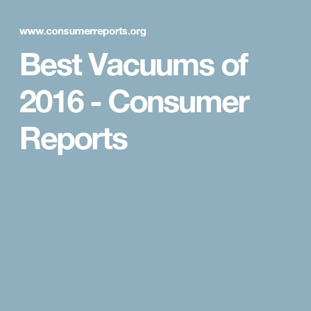 Best Vacuums of 2016 - Consumer Reports