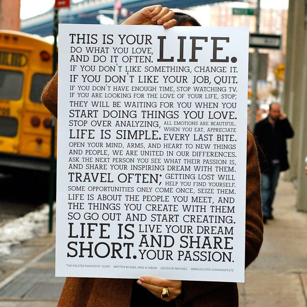THIS IS YOUR LIFE. DO WHAT YOU LOVE, AND DO IT OFTEN....