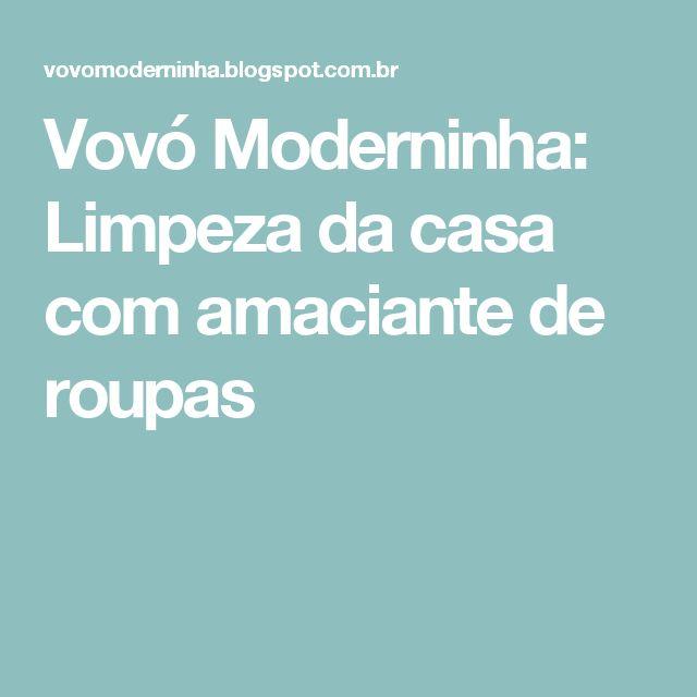 Vovó Moderninha: Limpeza da casa com amaciante de roupas