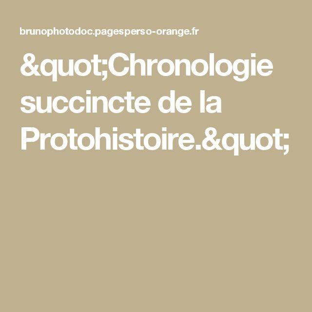 """""""Chronologie succincte de la Protohistoire."""""""
